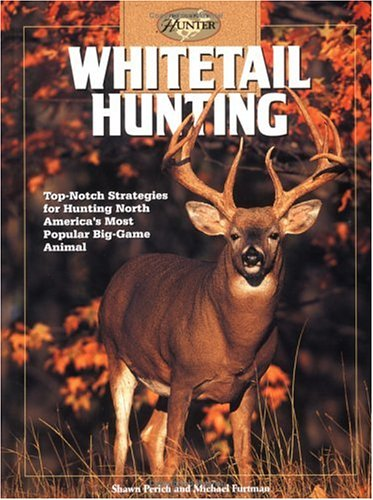 Whitetail Hunting: Top-Notch Strategies for Hunting North America's Most Popular Big-Game Animal