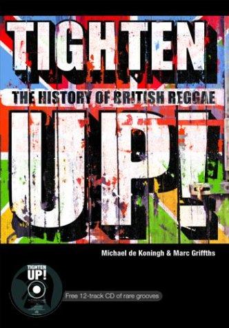 Tighten Up!: The History of British Reggae