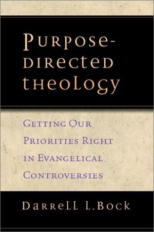 Purpose Directed Theology: Getting Our Priorities Right In Evangelical Controversies