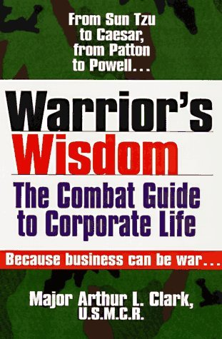 Warrior's Wisdom: The Combat Guide to Corporate Life