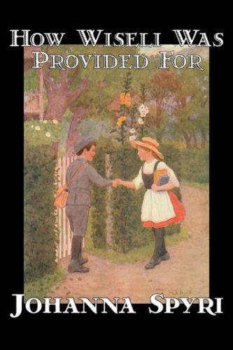 How Wiseli Was Provided For by Johanna Spyri, Fiction, Historical