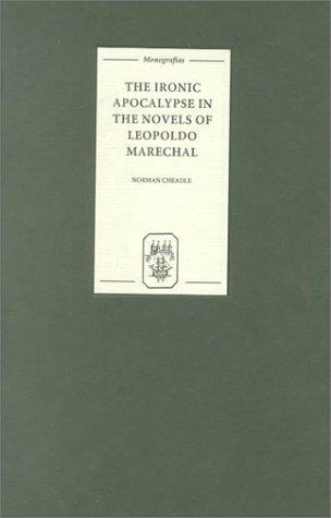 The Ironic Apocalypse In The Novels Of Leopoldo Marechal