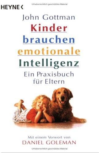 Ebook Kinder brauchen emotionale Intelligenz. Ein Praxisbuch für Eltern. by John M. Gottman DOC!