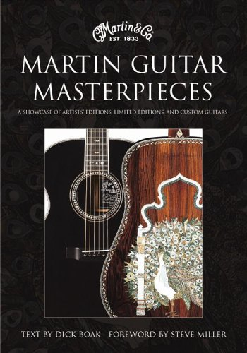 Martin Guitar Masterpieces: A Showcase Of Artists' Editions, Limited Editions, And Custom Guitars