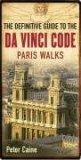 The Definitive Guide To The Da Vinci Code: Paris Walks