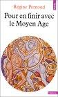 Pour en finir avec le Moyen Age by Régine Pernoud