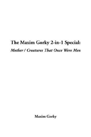 The Maxim Gorky 2-In-1 Special: Mother / Creatures That Once Were Men
