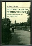 Men Who Migrate, Women Who Wait: Population And History In A Portuguese Parish