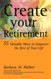 Create Your Retirement: 55 Ways To Empower The Rest Of Your Life