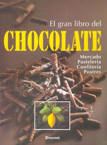 El Gran Libro Chocolate/ The Great Book Of Chocolate: Informacion Practica Sobre Pasteleria, Confiteria, Postres y Bebidas