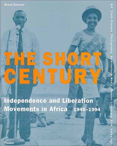 The Short Century: Independence And Liberation Movements In Africa, 1945 1994