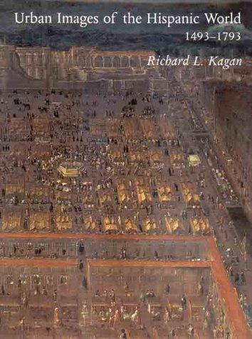 Urban Images Of The Hispanic World, 1493 1793