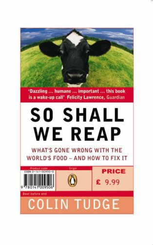 So Shall We Reap: What's Gone Wrong with the World's Food--And How to Fix It