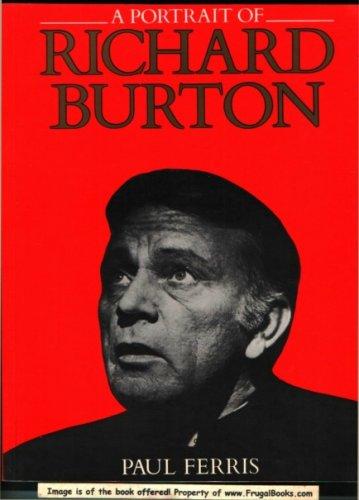 A Portrait Of Richard Burton 1925 1984 by Paul Ferris