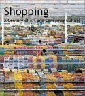 Shopping: A Century Of Art And Consumer Culture