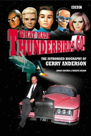 What Made Thunderbirds Go!: The Authorised Biography of Gerry Anderson