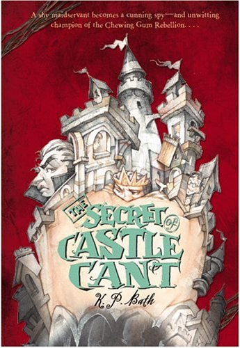 The secret of castle cant: being an account of the remarkable adventures of lucy wickwright, maidservant and spy by K.P. Bath
