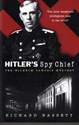 Hitler's Spy Chief: The William Canaris Mystery