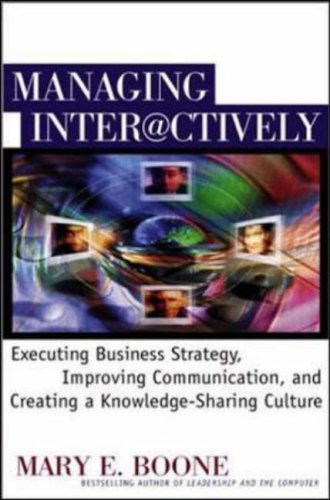Managing Interactively: Executing Business Strategy, Improving Communication, and Creating a Knowledge-Sharing Culture