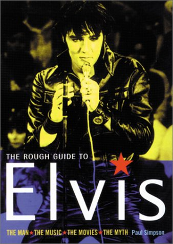 The Rough Guide to Elvis: The Man: The Music: The Movies: The Myth