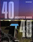 40 Under 40: Young Architects for the New Millennium