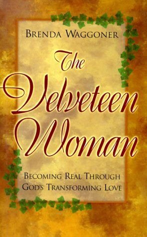 The Velveteen Woman: Becoming Real Through God's Transforming Love