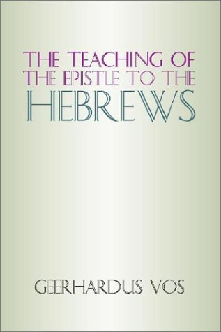 The teaching of the epistle to the hebrews by geerhardus vos the teaching of the epistle to the hebrews fandeluxe Images