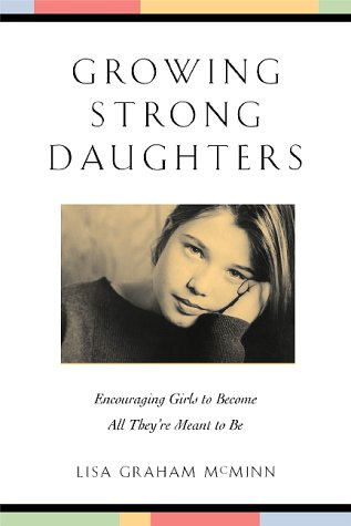 Growing Strong Daughters by Lisa Graham McMinn