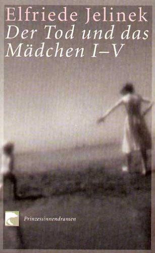 Der Tod und das Mädchen I - V by Elfriede Jelinek