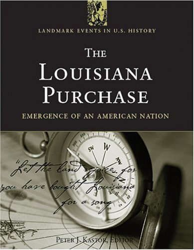 The Louisiana Purchase: Emergence Of An American Nation
