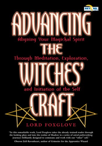 Advancing the Witches' Craft: Aligning Your Magickal Spirit Through Meditation, Exploration, and Initiation of the Self [With CD-ROM]