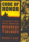 Code Of Honor: The Making Of Three Great American Westerns   High Noon, Shane, And The Searchers