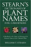 Stearn's Dictionary Of Plant Names For Gardeners: A Hadbook On The Origin And Meaning Of The Botanical Names Of Some Cultivated Plants