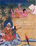 The Flying Mystics Of Tibetan Buddhism by Glenn H. Mullin