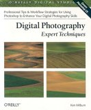 Digital Photography: Expert Techniques: Professional Tips for Using Photoshop & Related Tools to Enhance Your Digital Photographs