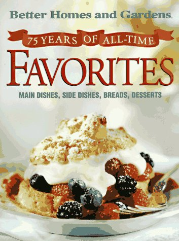 75 Years of All-Time Favorites: Main Dishes, Side Dishes, Breads, Desserts