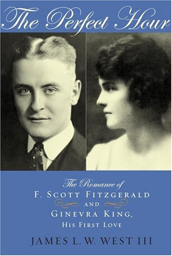 The Perfect Hour The Romance Of F Scott Fitzgerald And Ginevra