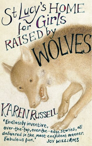 St Lucy's Home For Girls Raised By Wolves by Karen Russell