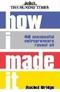 How I Made It: 40 Successful Entrepreneurs Reveal All