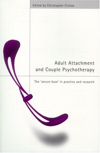 Adult Attachment and Couple Psychotherapy: The 'secure Base' in Practice and Research