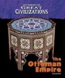 The Ottoman Empire (Life During the Great Civilizations)