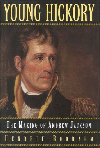 Young Hickory: The Making Of Andrew Jackson