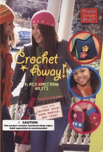 Crochet Away! [With Crochet Hook, Yarn Needle, & 50 Yards of Yarn]
