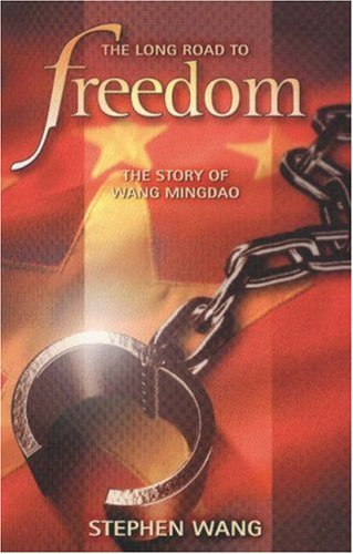 The Long Road To Freedom: The Story Of Wang Mingdao