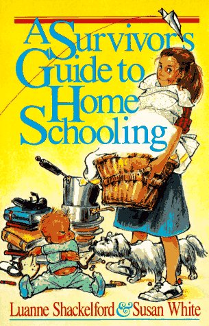 Survivor's Guide to Home Schooling by Luanne Shackelford