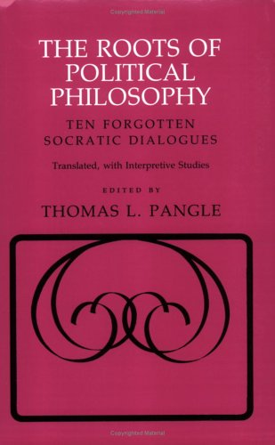 The Roots of Political Philosophy: Ten Forgotten Socratic Dialogues