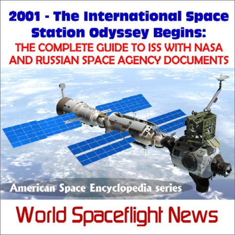 2001 The International Space Station Odyssey Begins: The Complete Guide To Iss With Nasa And Russian Space Agency Documents