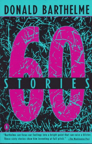 Sixty Stories by Donald Barthelme