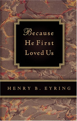 Because He First Loved Us by Henry B. Eyring
