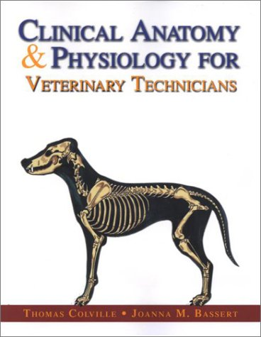 Clinical Anatomy & Physiology for Veterinary Technicians by Thomas P. Colville